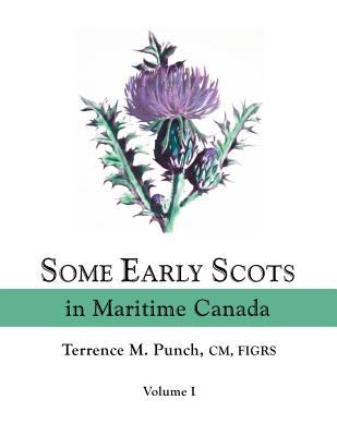 Some Early Scots in Maritime Canada, Volume III by Terrence  Punch