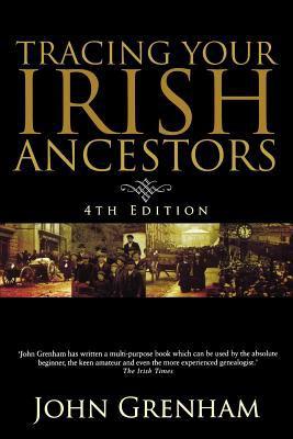 Tracing your Irish ancestors: the complete guide  by John Grenham