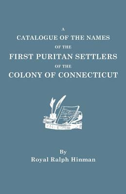 A Catalogue of the Names of the First Puritan Settlers of the Colony of Connecticut  by R. Hinman