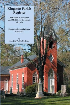 Kingston Parish Register: Mathews, Gloucester, and Middlesex Counties, Virginia : Slaves and Slaveholders, 1746-1827 by Martha W. McCartney