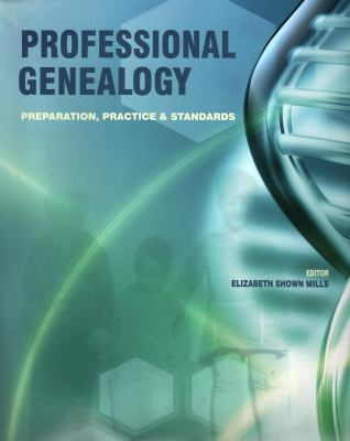 Professional Genealogy: Preparation, Practice and Standards by Elizabeth Shown Mills