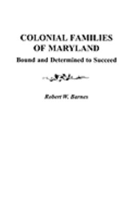 Colonial Families of Maryland: Bound and Determined to Succeed  by Robert  Barnes