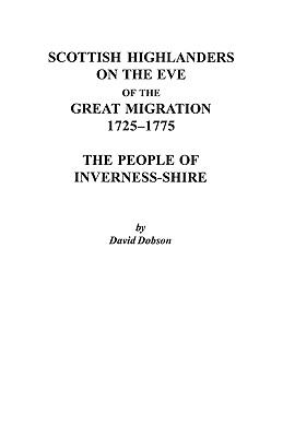 Scottish Highlanders on the Eve of the Great Migration, 1725-1775: The People of Inverness-shire  by David Dobson