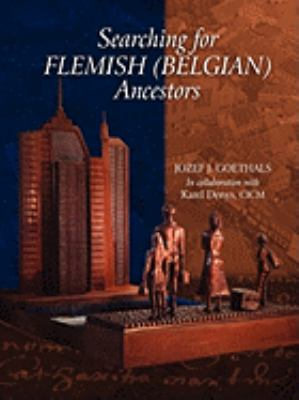 Searching for Flemish (Belgian) Ancestors  by Jozef  Goethals