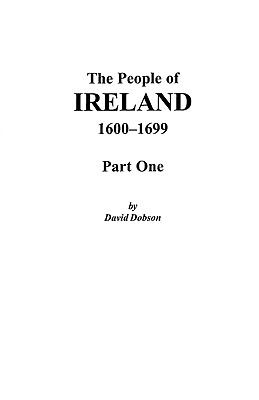 The People of Ireland, 1600-1699  by David Dobson