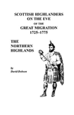 Scottish Highlanders on the Eve of the Great Migration, 1725-1775: The Northern Highlands  by David Dobson