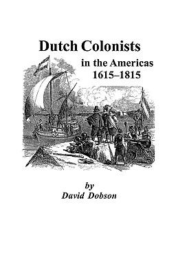 Dutch Colonists in the Americas, 1615-1815 by David Dobson