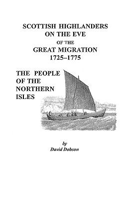 Scottish Highlanders on the Eve of the Great Migration, 1725-1775: The People of the Northern Isles  by David Dobson