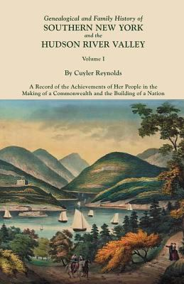 Genealogical and Family History of Southern New York and the Hudson River Valley by Cuyler Reynolds