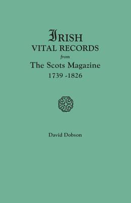 Irish vital records from The Scots magazine, 1739 -1826  by David Dobson