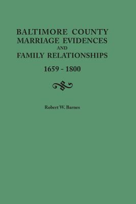 Baltimore County Marriage Evidences and Family Relationships, 1659-1800 by Robert Barnes
