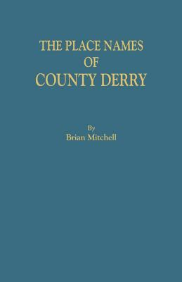 The Place Names of County Derry by Brian Mitchell