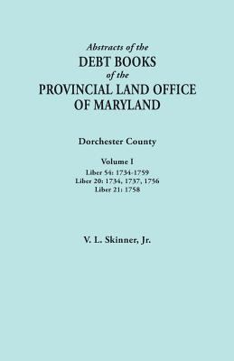 Abstracts of the Debt Books of the Provincial Land Office of Maryland. Dorchester County by Vernon L Skinner