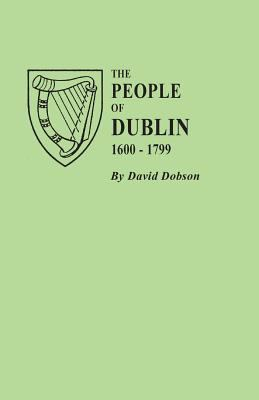 The People of Dublin 1600-1799 by David Dobson
