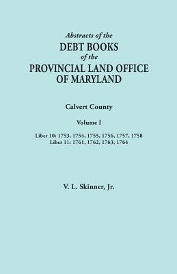 Abstracts of the Debt Books of the Provincial Land Office of Maryland. Calvert County by V.L.  Skinner