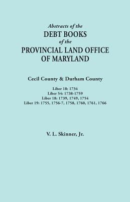 Debt Books of the Provincial Land Office of Maryland, Cecil County & Durham County by V. L. Skinner