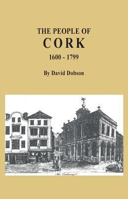 The People of Cork 1600-1799 by David Dobson