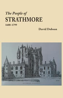 The People of Strathmore, 1600-1799 by David Dobson