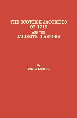 The Scottish Jacobites of 1715 and the Jacobit Diaspora by David Dobson