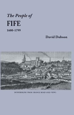The People of Fife, 1600-1799 by David Dobson