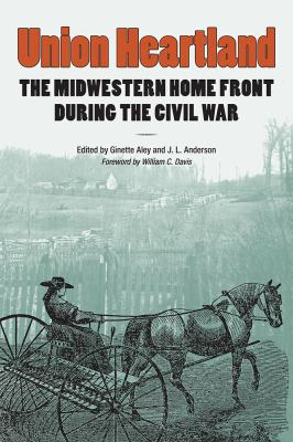 Union Heartland: The Midwestern Home Front During the Civil War by Ginette Aley