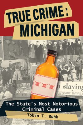 True crime: Michigan : the state's most notorious criminal cases  by Tobin Buhk