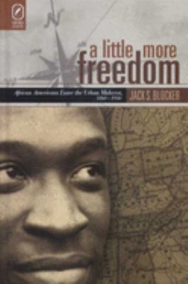 A Little More Freedom: African Americans Enter the Urban Midwest, 1860-1930  by Jack  Blocker