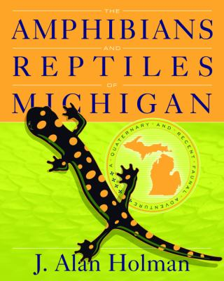 The Amphibians and Reptiles of Michigan: A Quaternary and Recent Faunal Adventure  by J. Alan Holman