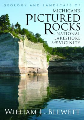 Geology and Landscape of Michigan's Pictured Rocks National Lakeshore and Vicinity by