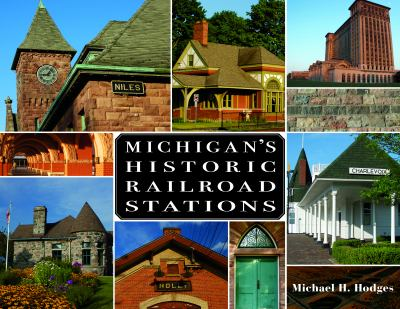 Michigan's Historic Railroad Stations by Michael  Hodges