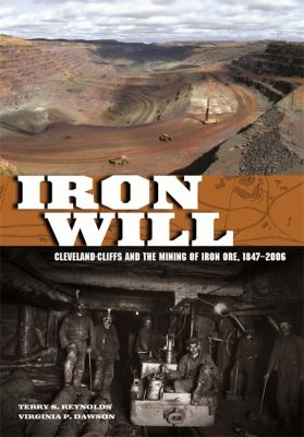 Iron Will: Cleveland-Cliffs and the Mining of Iron Ore, 1847-2006  by Terry Reynolds
