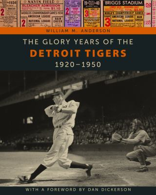 The Glory Years of the Detroit Tigers: 1920-1950 by William  Anderson