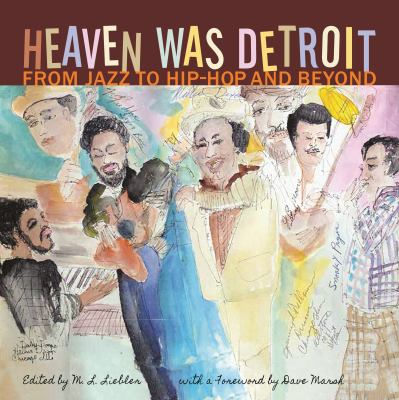 Heaven was Detroit: From Jazz to Hip-Hop and Beyond by M. L.  Liebler