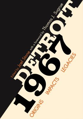 Detroit 1967: Origins, Impacts, Legacies by Joel Stone