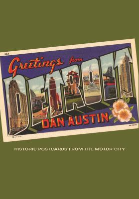 Greetings from Detroit: Historic Postcards from the Motor City by Dan Austin