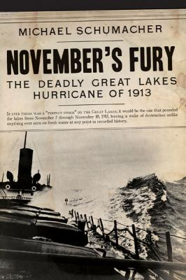 November's Fury: The Deadly Great Lakes Hurricane of 1913 by Michael Schumacher