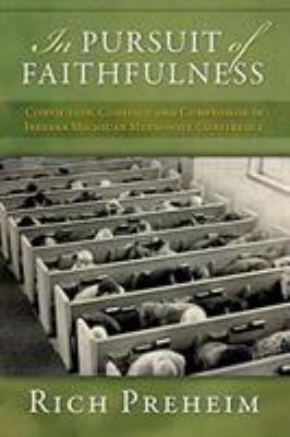 In Pursuit of Faithfulness: Conviction, Conflict, and Compromise in Indiana-Michigan Mennonite Conference by Rich Preheim