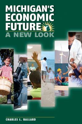 Michigan's Economic Future: A New Look  by Charles Ballard