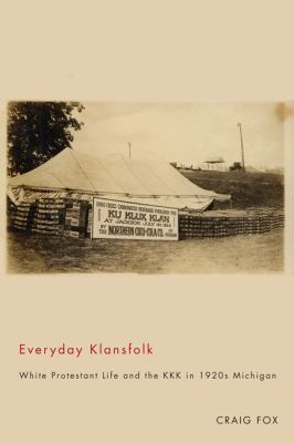 Everyday Klansfolk: White Protestant Life and the KKK in 1920s Michigan by Craig Fox
