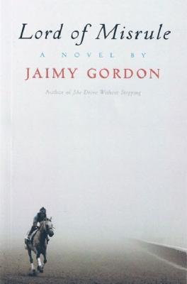 Lord of Misrule: a novel by Jaimy Gordon