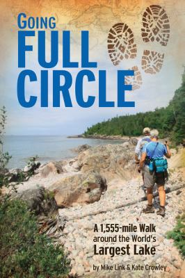 Going Full Circle: A 1,555-mile Walk Around the World's Largest Lake by Michael Link