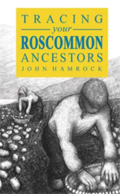 A Guide to Tracing Your Roscommon Ancestors  by