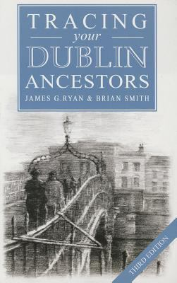 A Guide to Tracing Your Dublin Ancestors  by James  Ryan