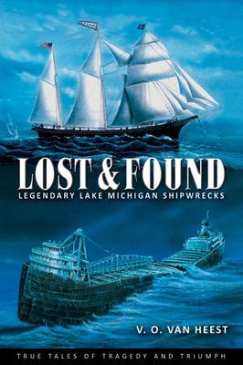 Lost & Found: Legendary Lake Michigan Shipwrecks  by Valerie VanHeest
