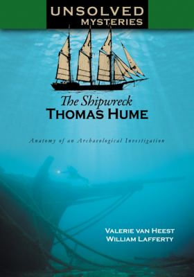 Unsolved Mysteries: The Shipwreck Thomas Hume: The Anatomy of an Archeological Investigation by Valerie  Van Heest