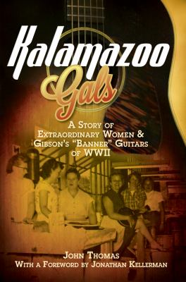 Kalamazoo Gals: A Story of Extraordinary Women & Gibson's