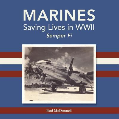 Marines Saving Lives in WWII: semper Fi by Herbert  McDonnell