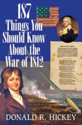 187 Things You Should Know About the War of 1812  by Donald  Hickey