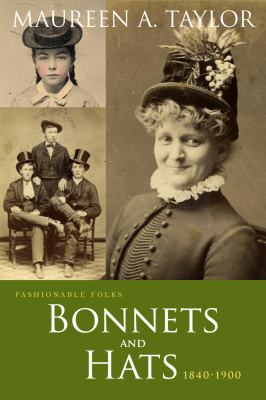 Bonnets and Hats, 1840-1900 by Maureen  Taylor