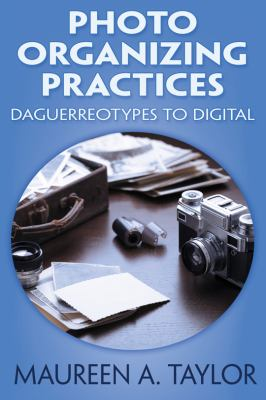 Photo Organizing Practices: Daguerreotypes to Digital by Maureen Taylor